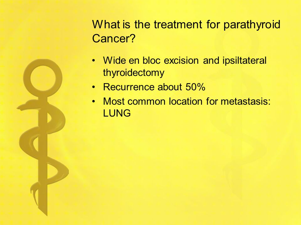 What is the treatment for parathyroid Cancer