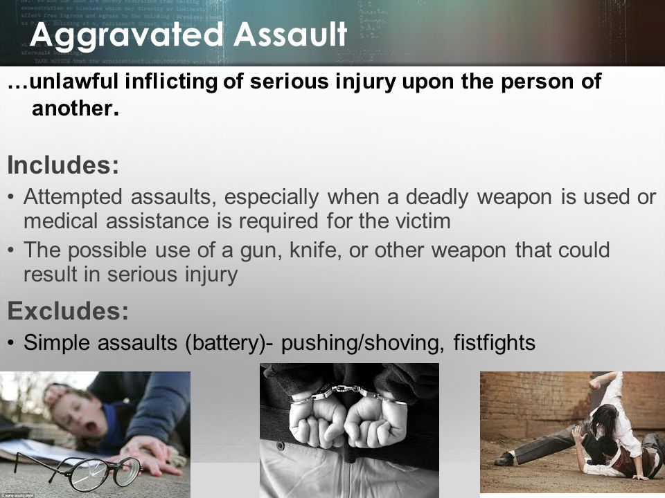 Aggravated Assault Includes: Excludes: