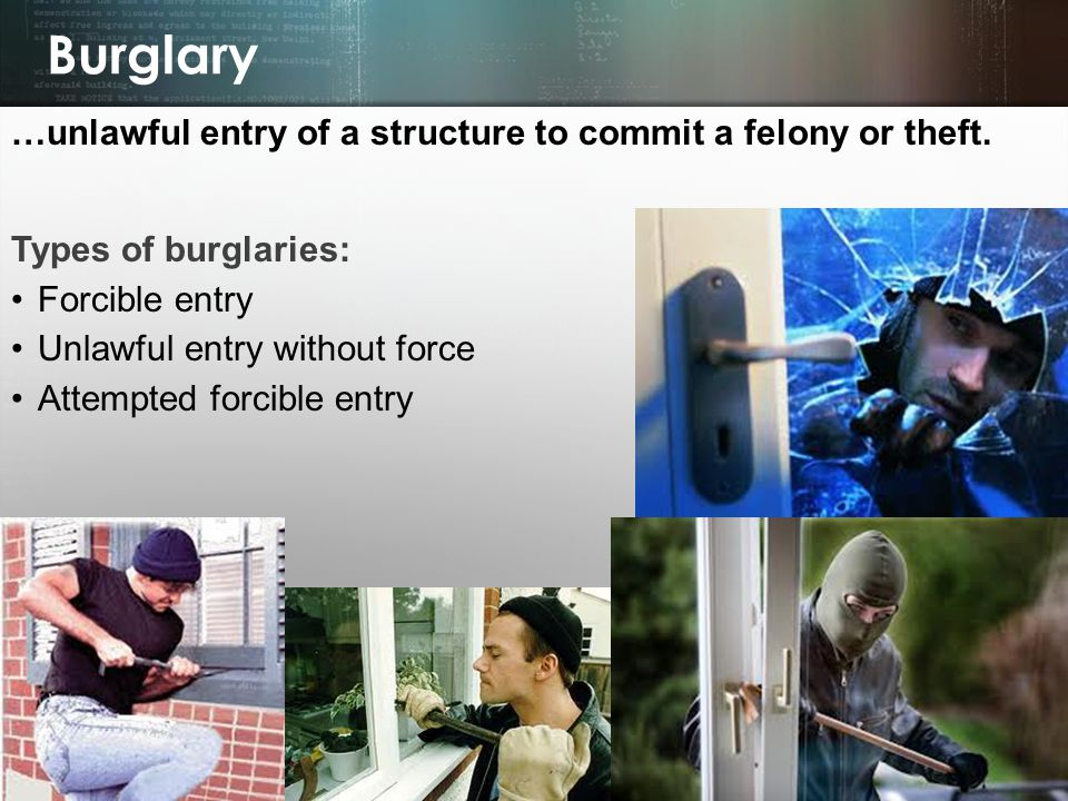Burglary …unlawful entry of a structure to commit a felony or theft.