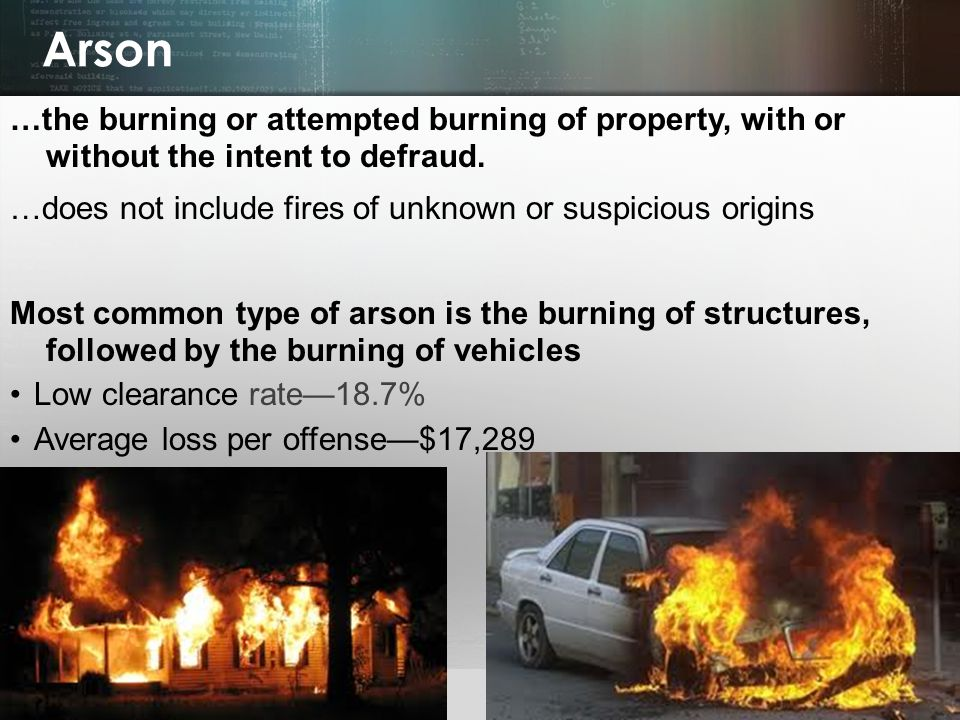 Arson …the burning or attempted burning of property, with or without the intent to defraud.
