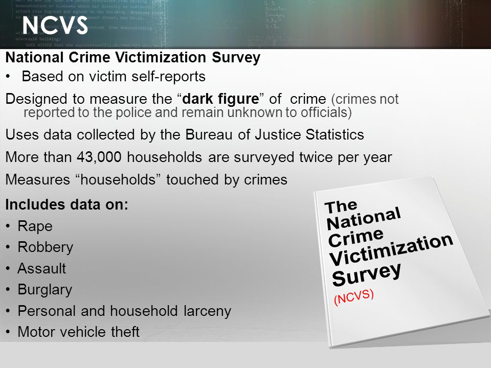 NCVS National Crime Victimization Survey Based on victim self-reports