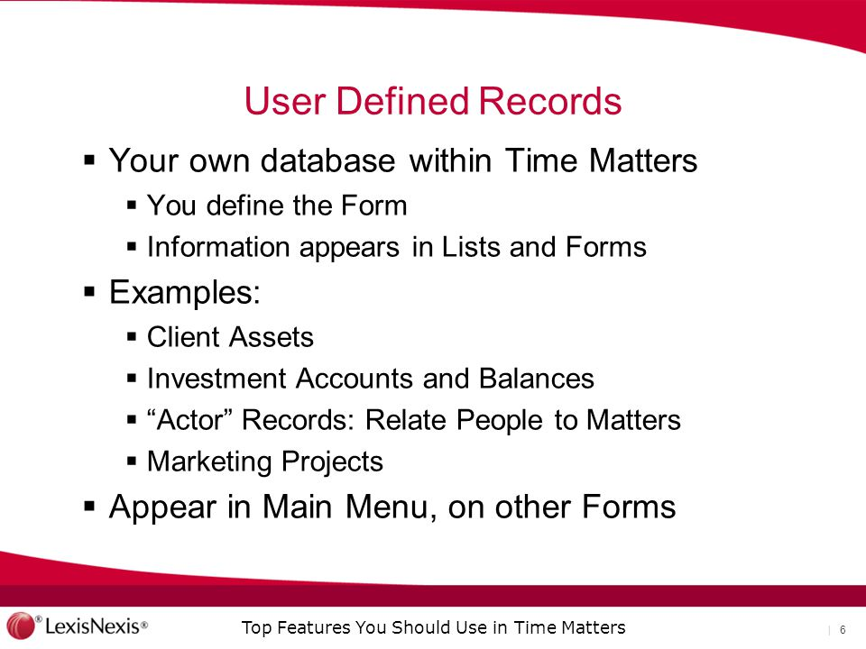 User Defined Records Your own database within Time Matters Examples: