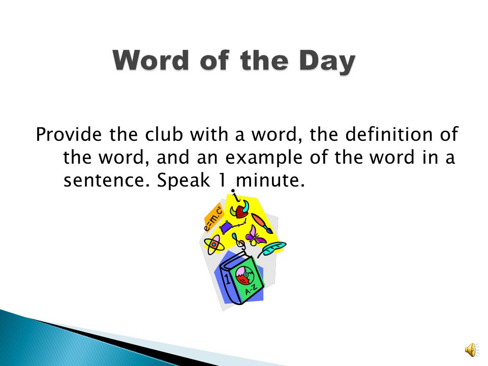 Word of the Day Provide the club with a word, the definition of the word, and an example of the word in a sentence.