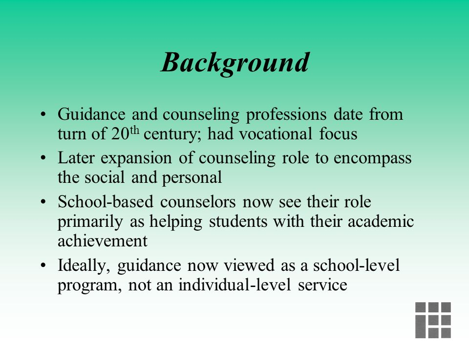 Background Guidance and counseling professions date from turn of 20th century; had vocational focus.