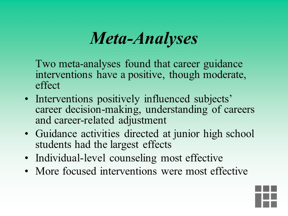 Meta-Analyses Two meta-analyses found that career guidance interventions have a positive, though moderate, effect.