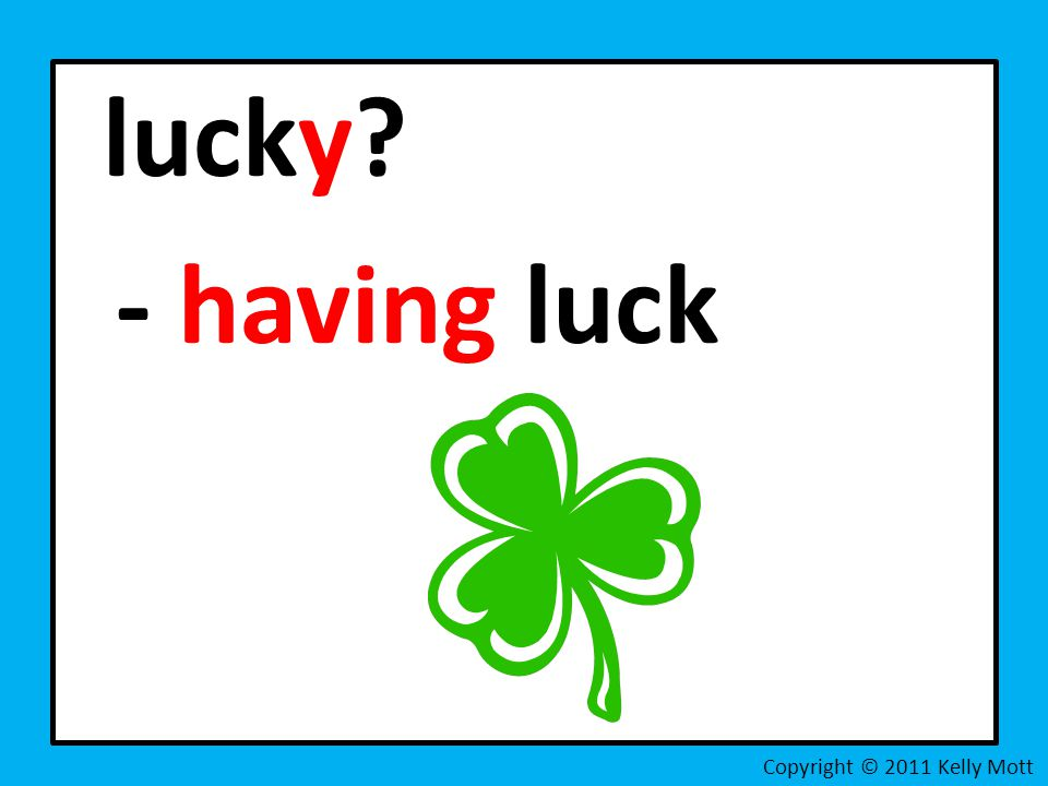 lucky - having luck Copyright © 2011 Kelly Mott
