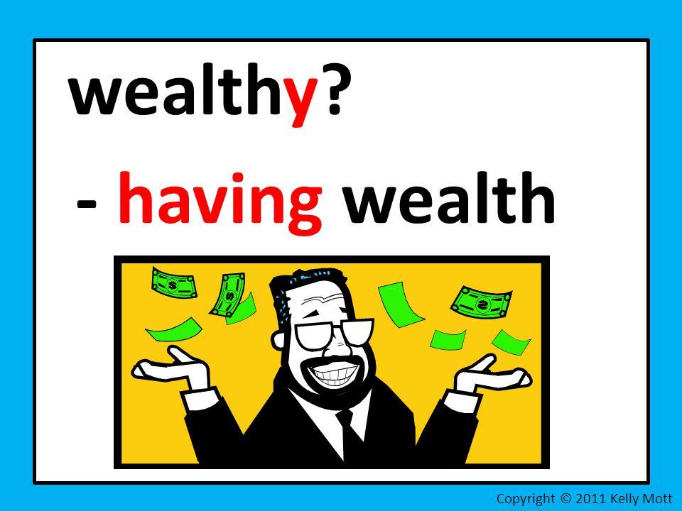 wealthy - having wealth Copyright © 2011 Kelly Mott