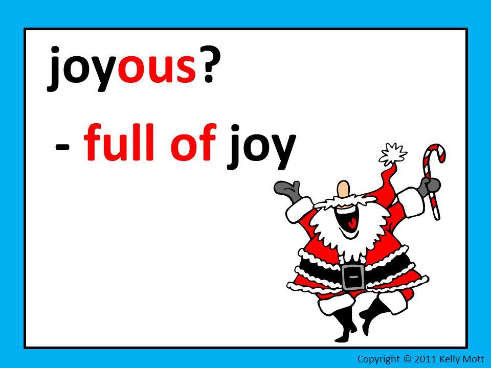 joyous - full of joy Copyright © 2011 Kelly Mott