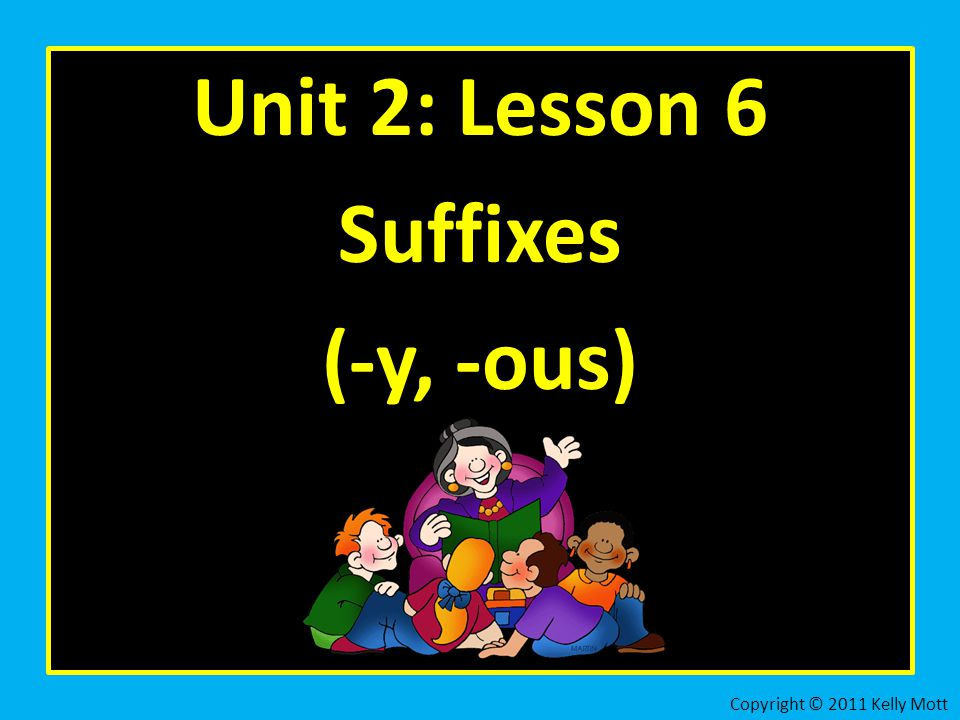 Unit 2: Lesson 6 Suffixes (-y, -ous)