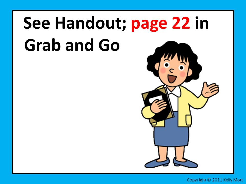 See Handout; page 22 in Grab and Go