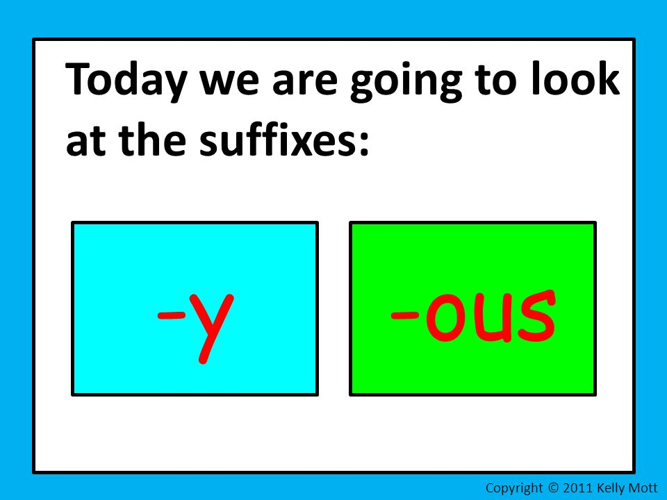 -y -ous Today we are going to look at the suffixes: