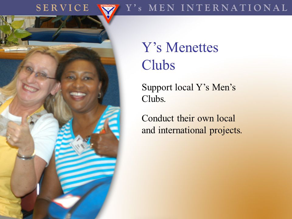 Y's Menettes Clubs Support local Y's Men's Clubs.