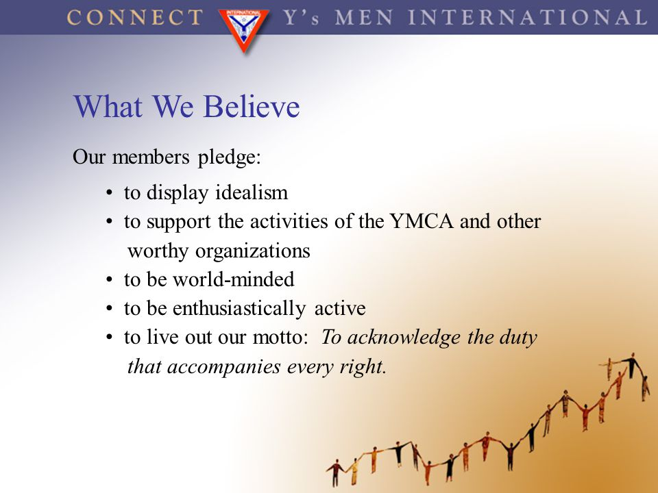 What We Believe Our members pledge: to display idealism