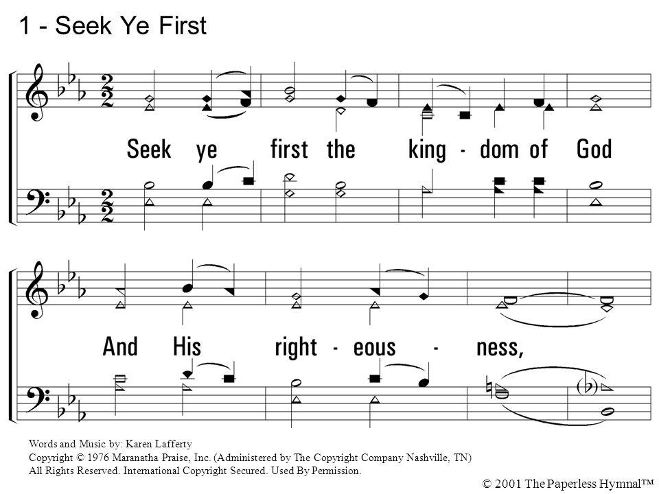 1 - Seek Ye First 1. Seek ye first the kingdom of God