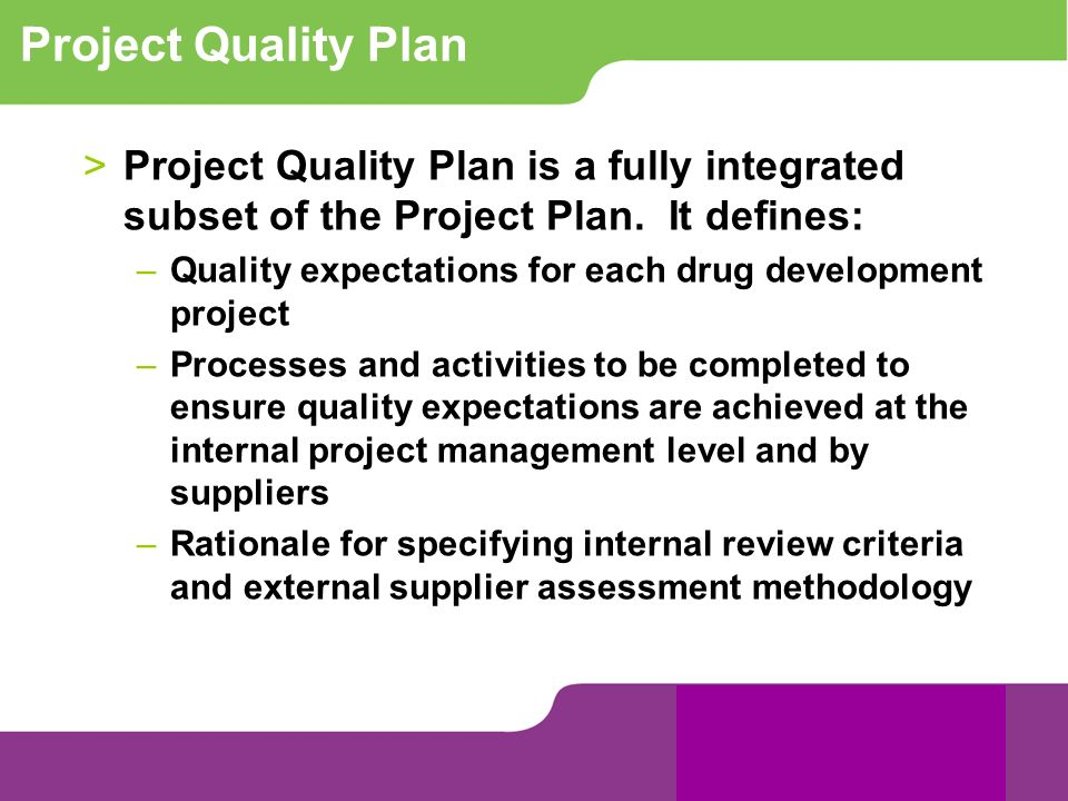 Project Quality PlanProject Quality Plan is a fully integrated subset of the Project Plan. It defines: