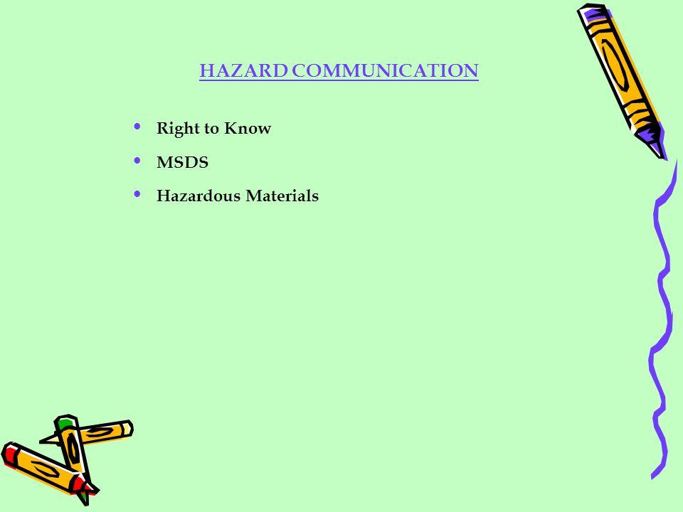 HAZARD COMMUNICATION Right to Know MSDS Hazardous Materials