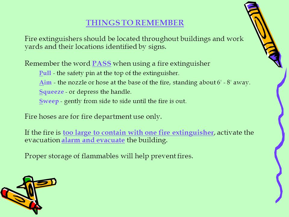 THINGS TO REMEMBER Fire extinguishers should be located throughout buildings and work yards and their locations identified by signs.