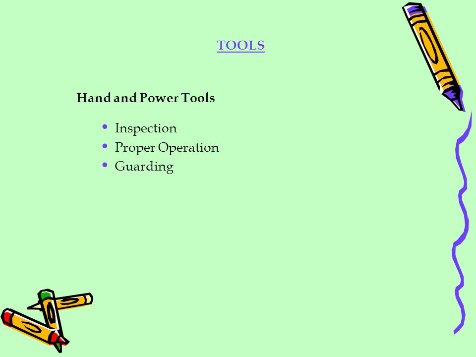 TOOLS Hand and Power Tools Inspection Proper Operation Guarding