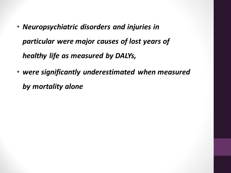 Neuropsychiatric disorders and injuries in particular were major causes of lost years of healthy life as measured by DALYs,