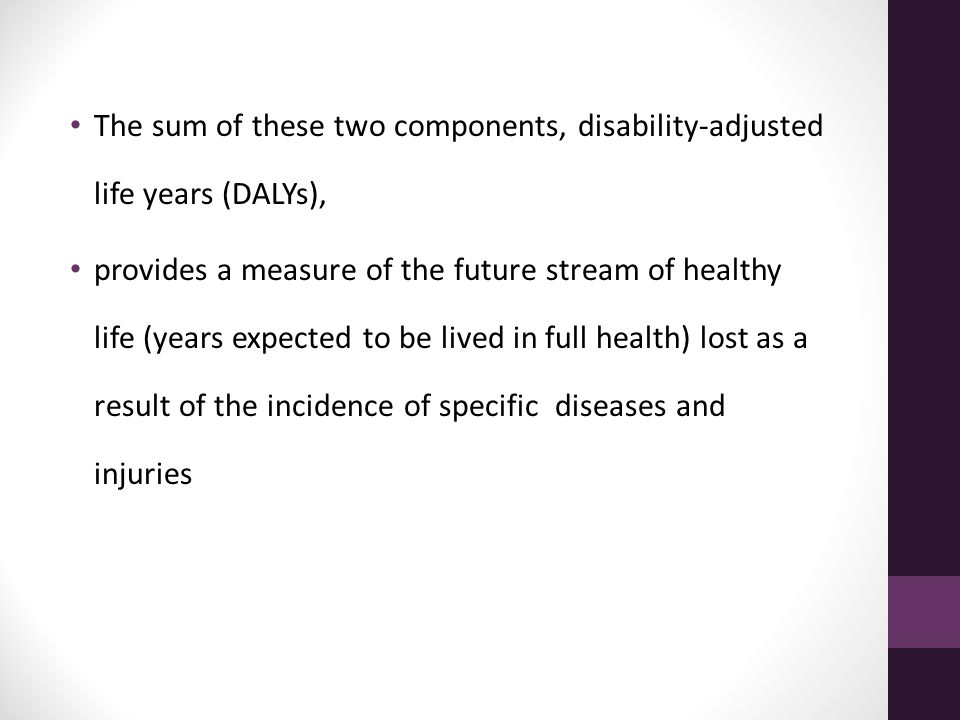 The sum of these two components, disability-adjusted life years (DALYs),