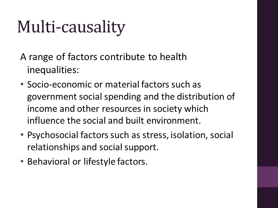 Multi-causality A range of factors contribute to health inequalities: