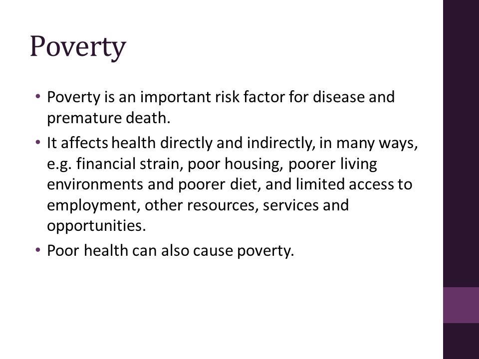 Poverty Poverty is an important risk factor for disease and premature death.