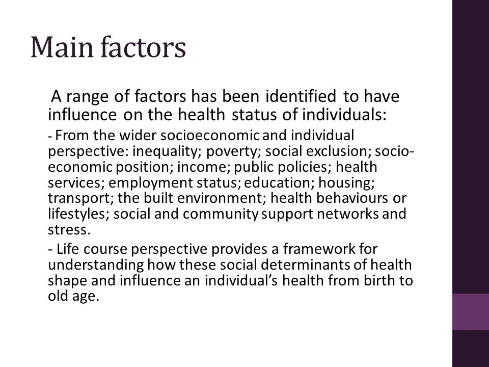 Main factors A range of factors has been identified to have influence on the health status of individuals: