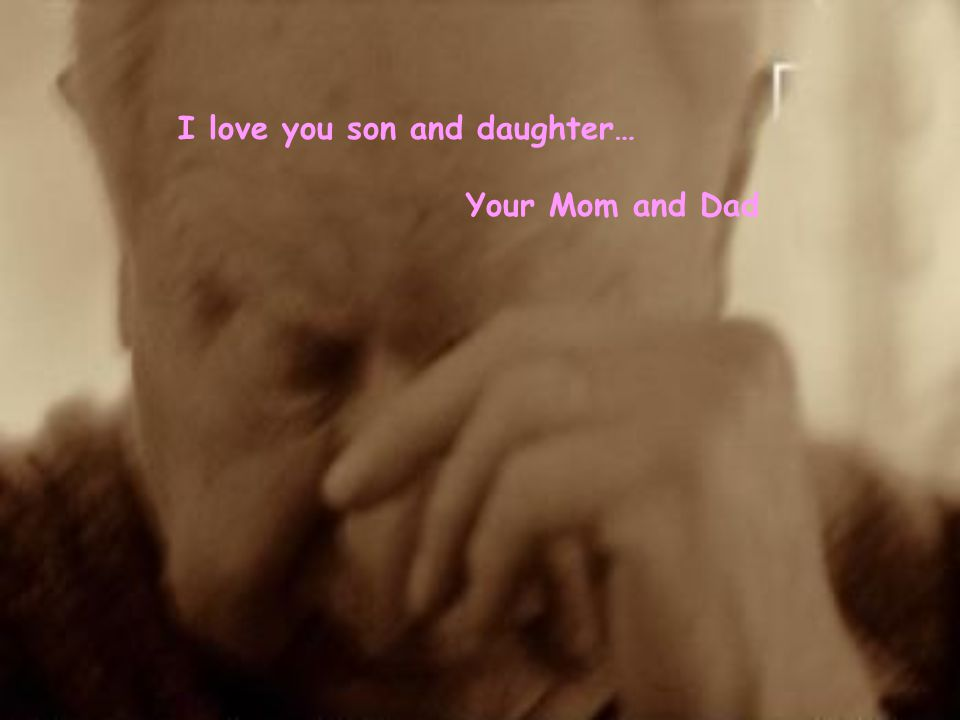 I love you son and daughter…