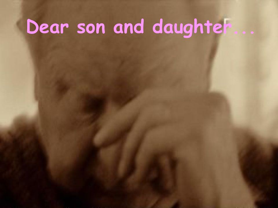 Dear son and daughter...