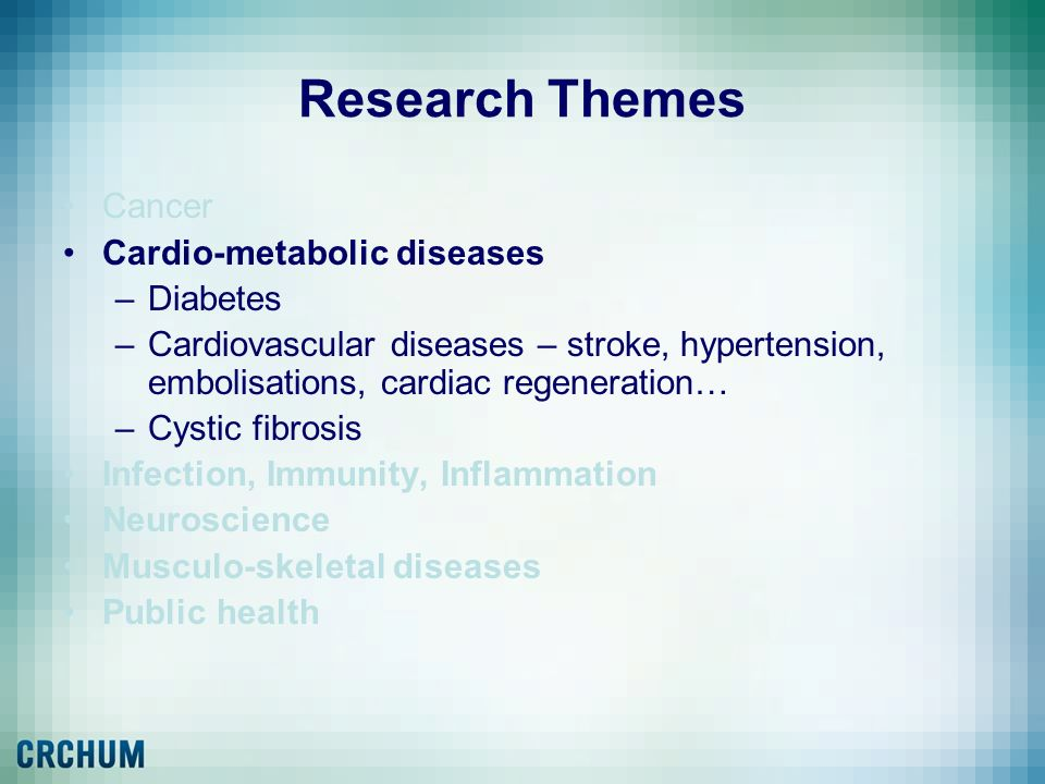 Research Themes Cancer Cardio-metabolic diseases Diabetes