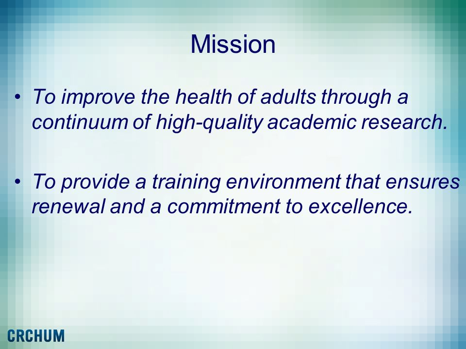 MissionTo improve the health of adults through a continuum of high-quality academic research.