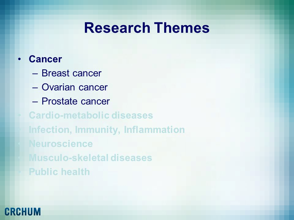 Research Themes Cancer Breast cancer Ovarian cancer Prostate cancer