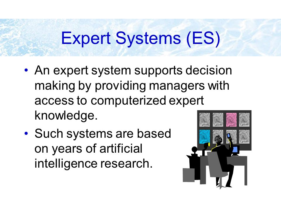 Expert Systems (ES) An expert system supports decision making by providing managers with access to computerized expert knowledge.