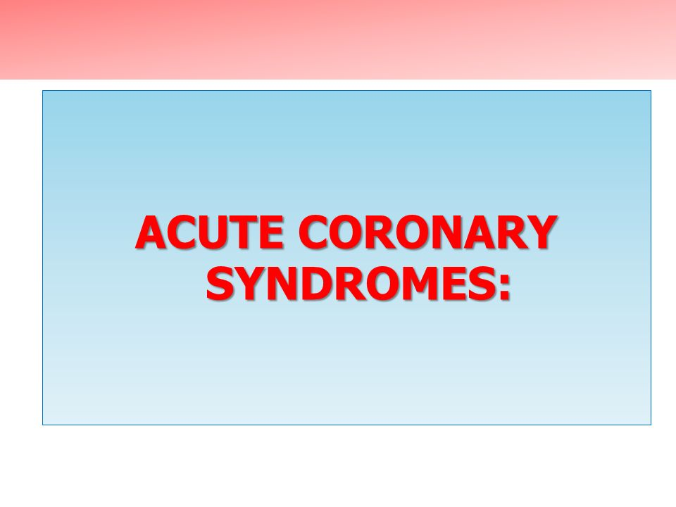 ACUTE CORONARY SYNDROMES: