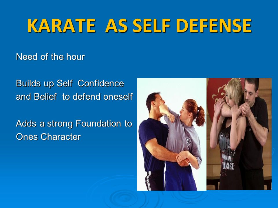 KARATE AS SELF DEFENSE Need of the hour Builds up Self Confidence