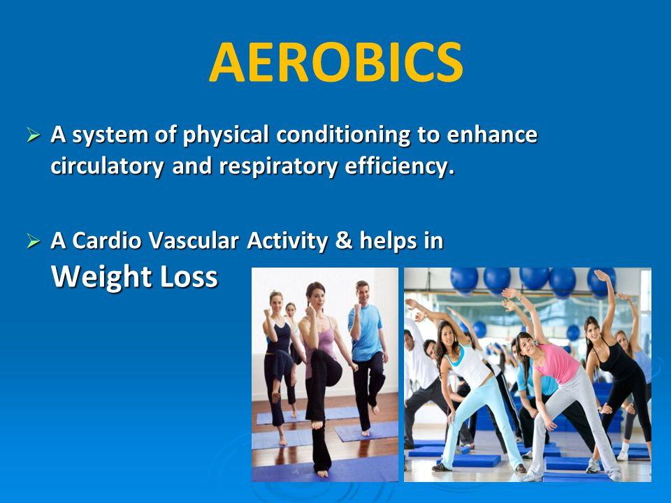 AEROBICS A system of physical conditioning to enhance circulatory and respiratory efficiency.