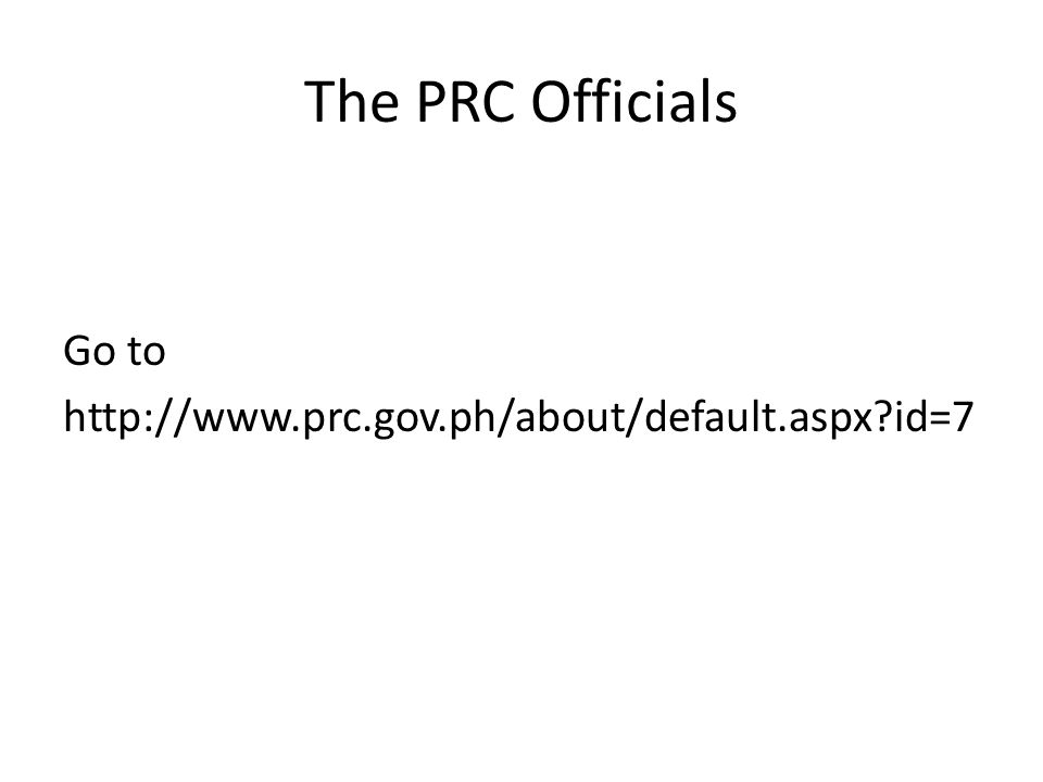 The PRC Officials Go to http://www.prc.gov.ph/about/default.aspx id=7