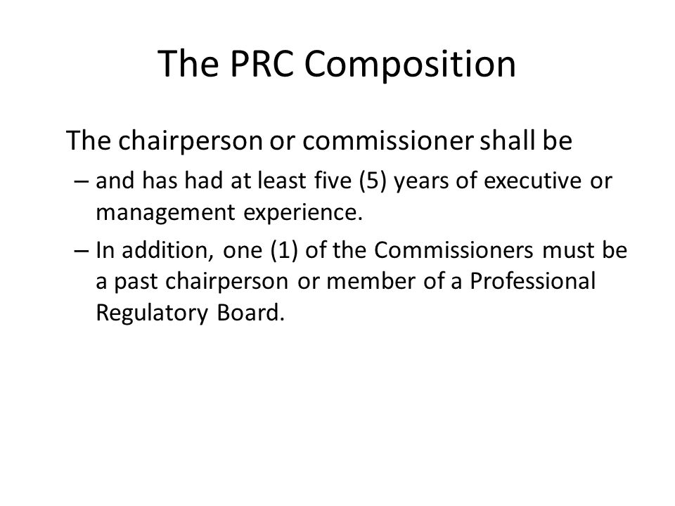 The PRC Composition The chairperson or commissioner shall be