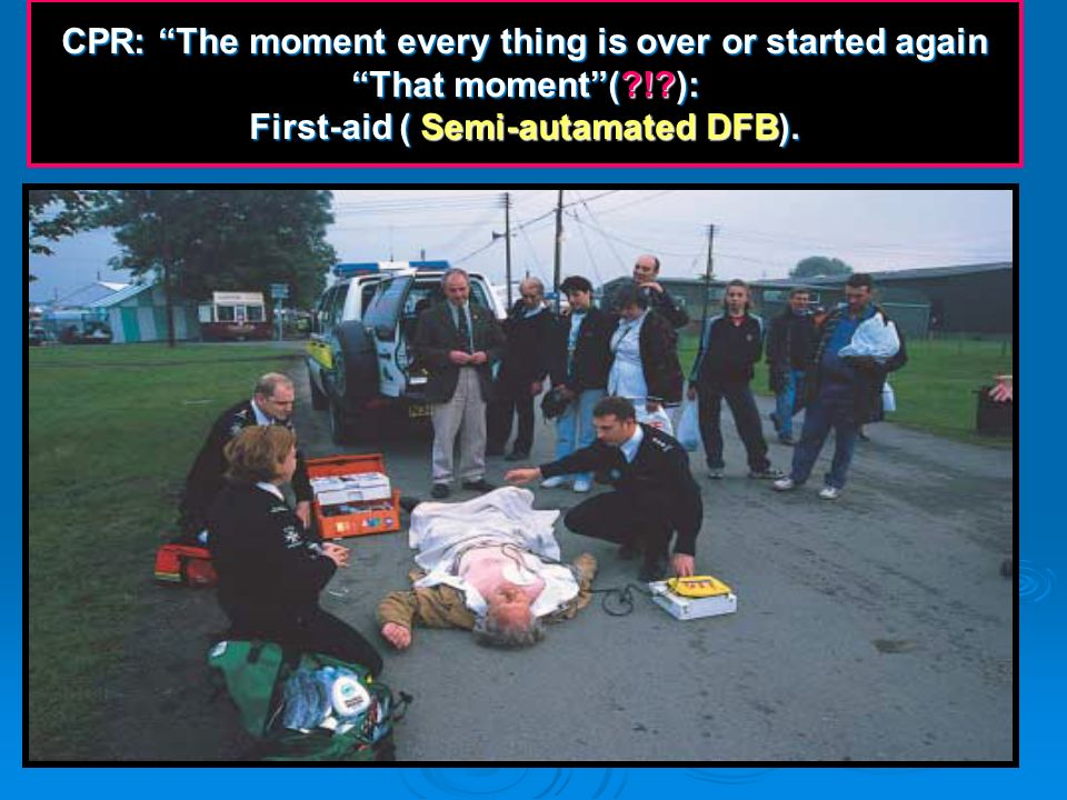CPR: The moment every thing is over or started again That moment (