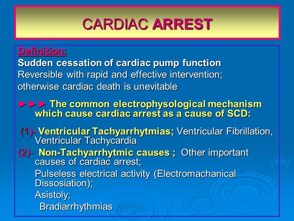 CARDIAC ARREST Definition: Sudden cessation of cardiac pump function