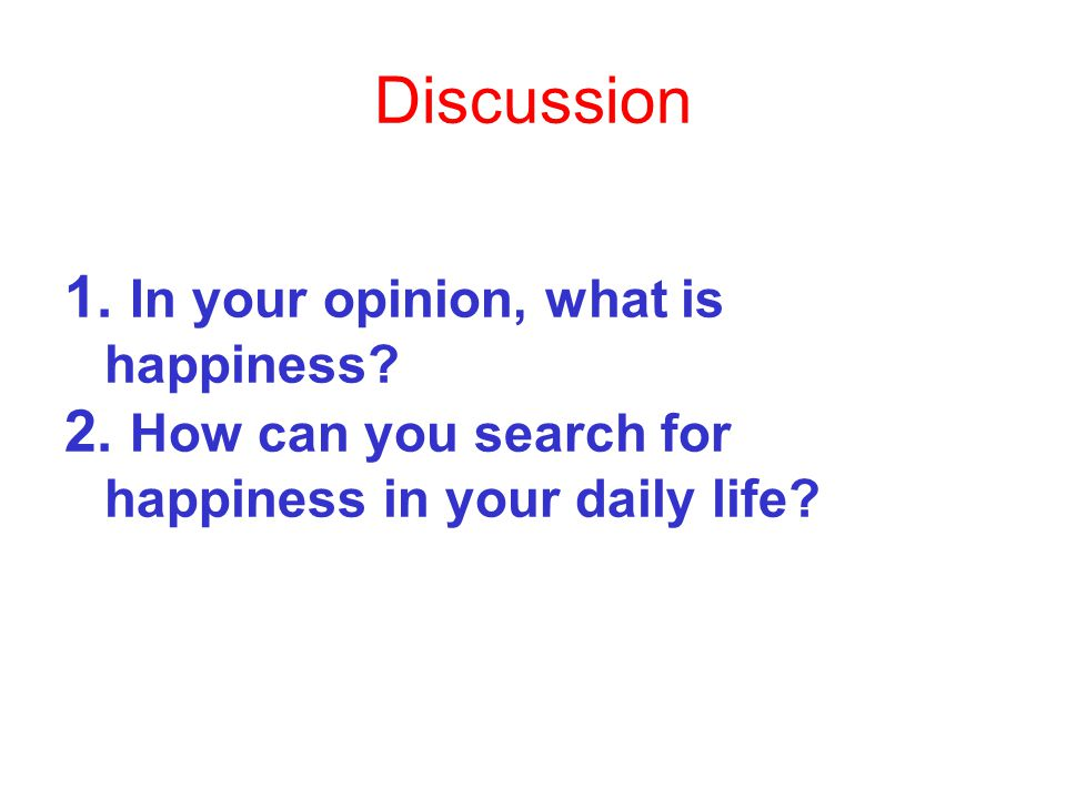 Discussion 1. In your opinion, what is happiness
