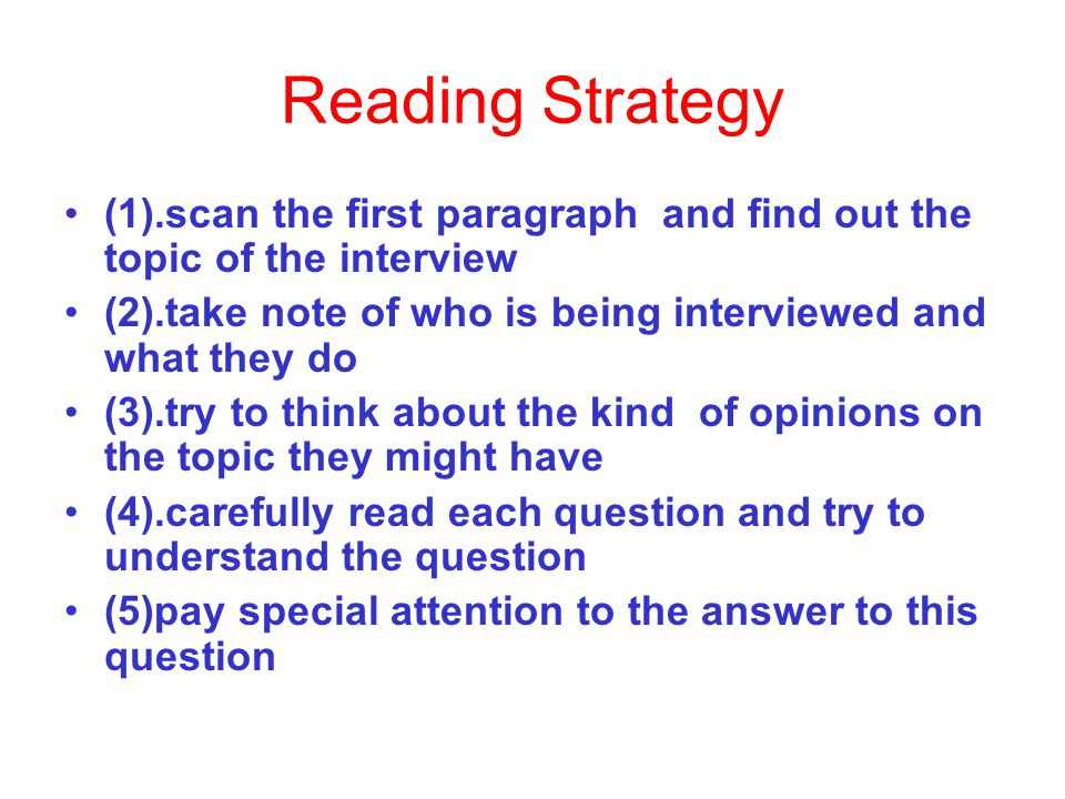 Reading Strategy (1).scan the first paragraph and find out the topic of the interview. (2).take note of who is being interviewed and what they do.