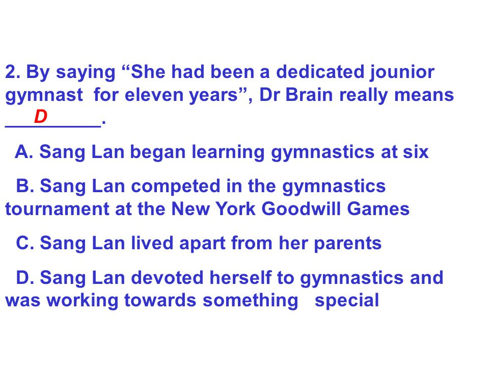 2. By saying She had been a dedicated jounior gymnast for eleven years , Dr Brain really means _________.