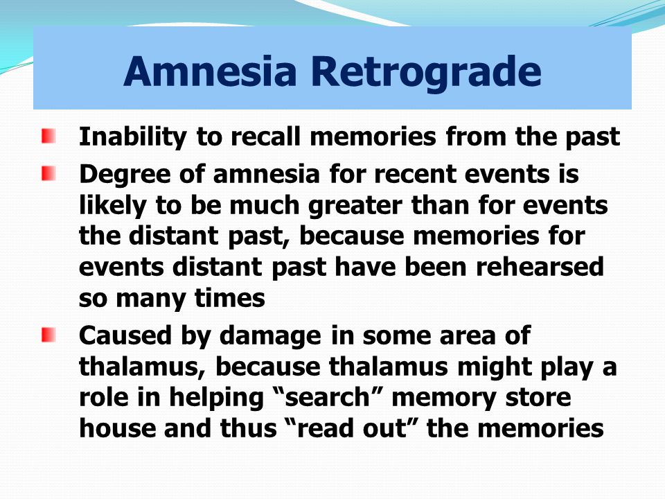 Amnesia Retrograde Inability to recall memories from the past