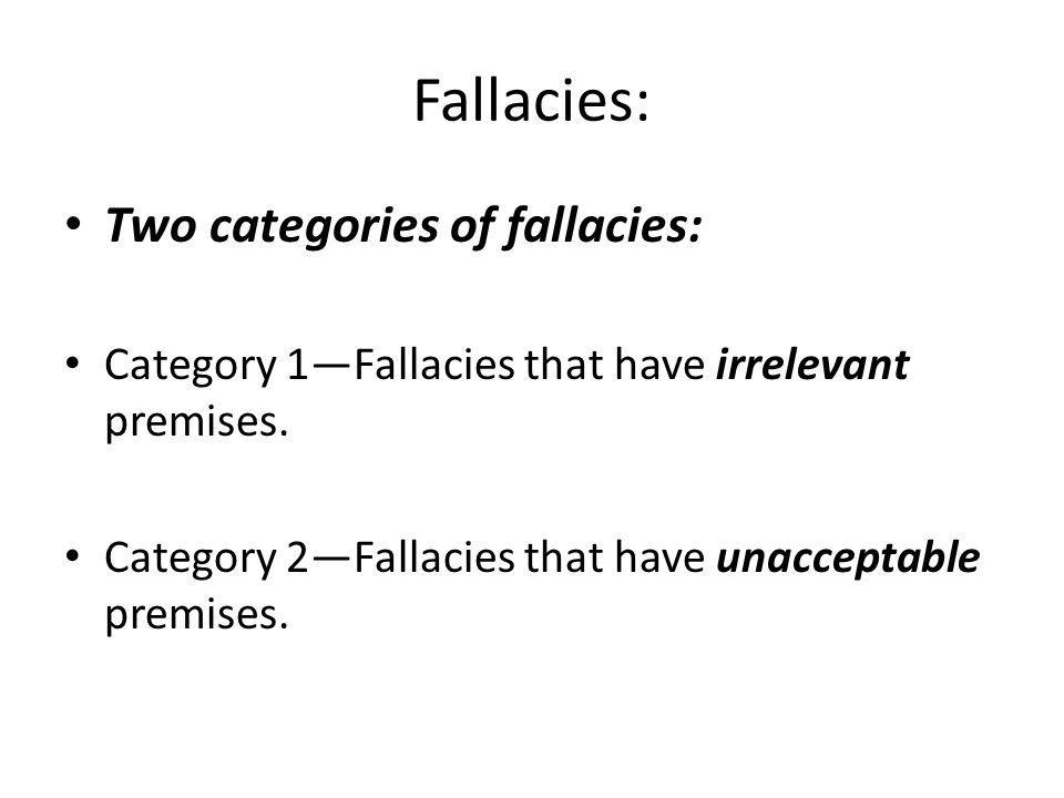Fallacies: Two categories of fallacies: