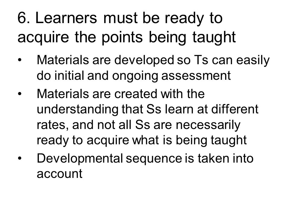 6. Learners must be ready to acquire the points being taught