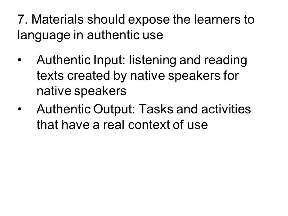 7. Materials should expose the learners to language in authentic use