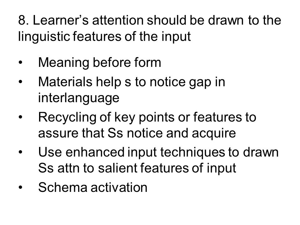 8. Learner's attention should be drawn to the linguistic features of the input