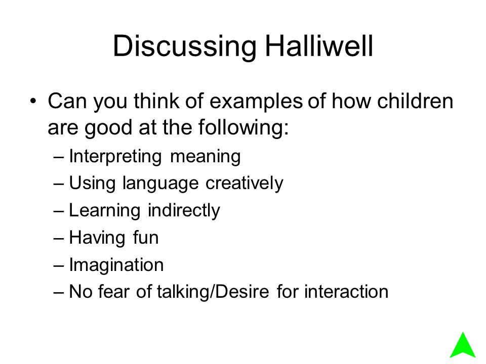 Discussing Halliwell Can you think of examples of how children are good at the following: Interpreting meaning.