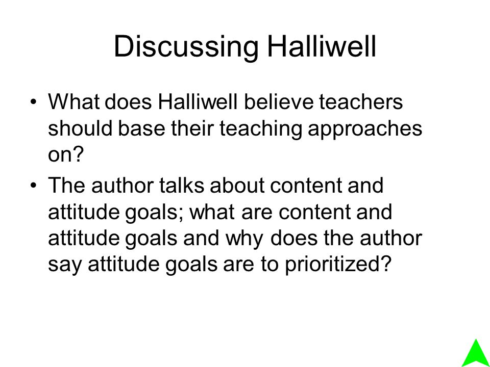 Discussing Halliwell What does Halliwell believe teachers should base their teaching approaches on